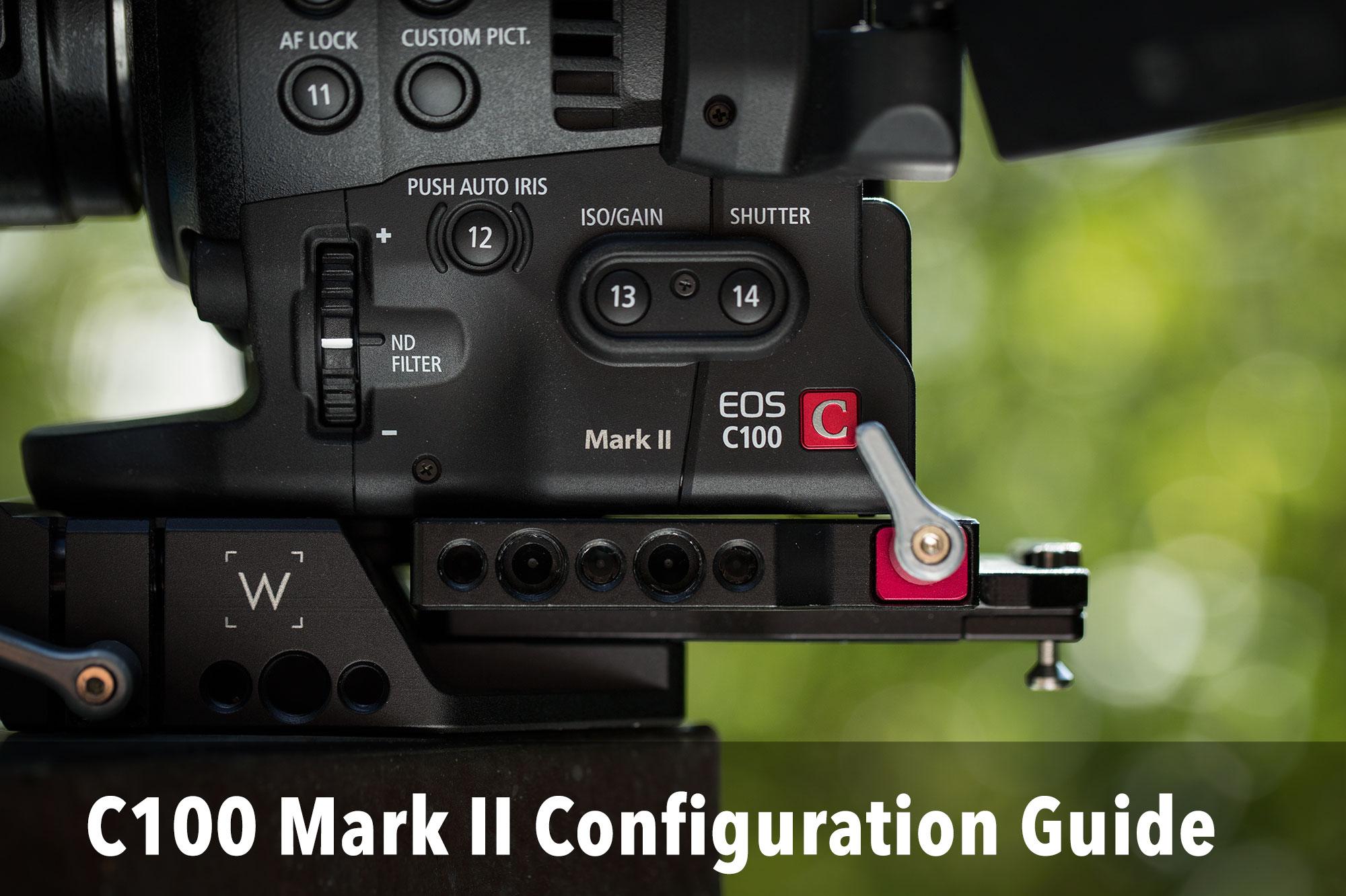 Canon C100 mkii configuration guide - Dan McComb