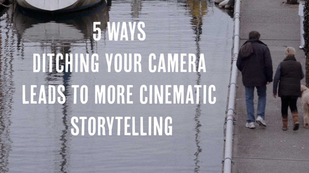 5 ways ditching your camera leads to more cinematic storytelling